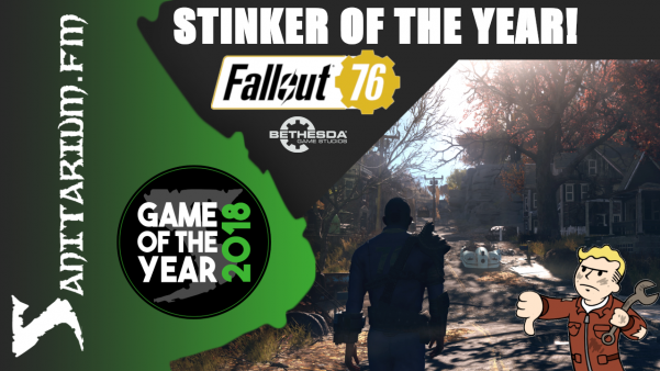 Game Of The Year Stinker of the Year 2018 (Fallout 76 - Bethesda Studios)